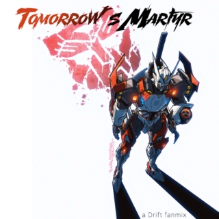 tomorrow's martyr: a drift fanmix