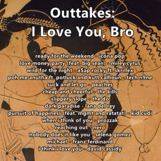 Outtakes: I Love You, Bro
