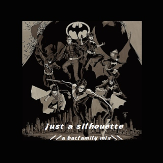 just a silhouette // batfamily