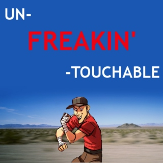 Un-freakin'-touchable!