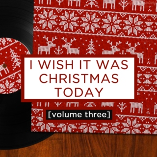 i wish it was christmas today: volume three