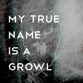 my true name is a growl