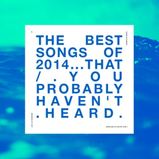 The Best Songs of 2014...that you probably haven't heard.