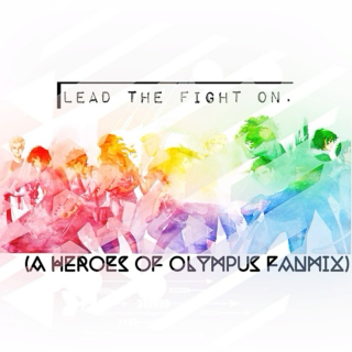 lead the fight on. (a Heroes of Olympus fanmix)
