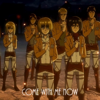 Come With Me Now // The Survey Corps