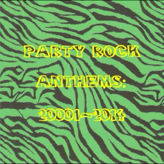 Party Rock Anthems: 2001-2014