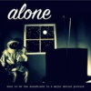 alone (soon to be the soundtrack to a major motion picture)