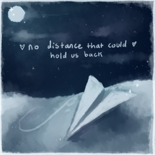 no distance that could hold us back
