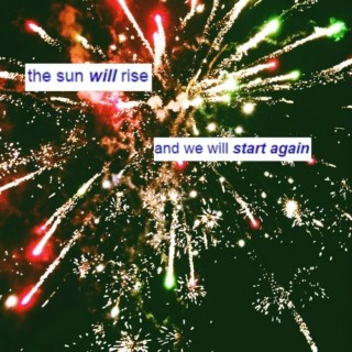 the sun will rise, and we will start again