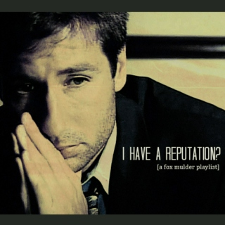 i have a reputation? | fox mulder