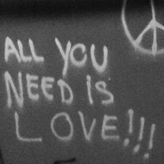 all you need is love