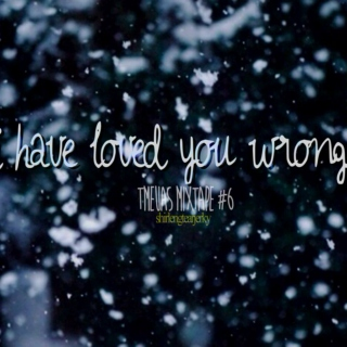 #6: I Have Loved You Wrong