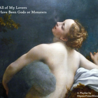 All of My Lovers Have Been Gods or Monsters