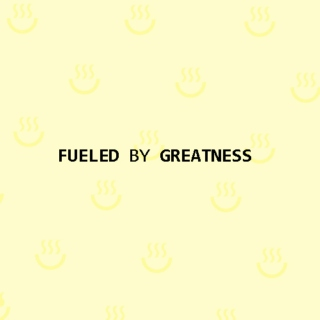 Fueled by Greatness