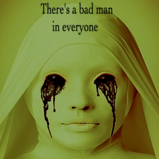 There's a bad man in everyone.