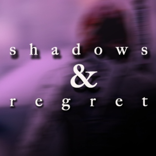 shadows & regret