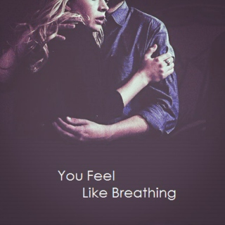 You Feel Like Breathing