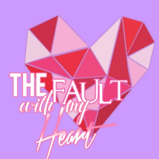 the fault with my heart
