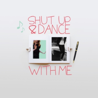 Shut Up And Dance With Me
