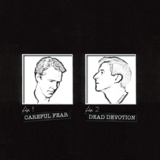 Careful Fear; Dead Devotion [I]