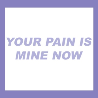 YOUR PAIN IS MINE NOW
