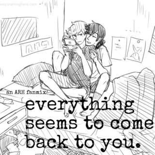 Everything seems to come back to you
