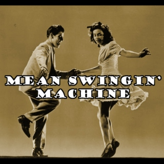 mean swingin' machine