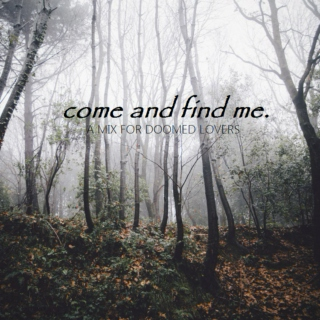 come and find me.