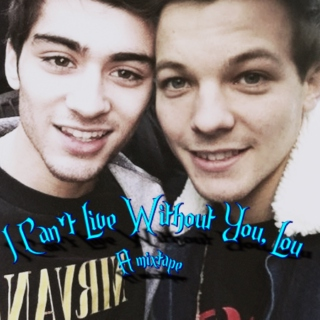 I Can't Live Without You, Lou: A mixtape