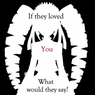 If they loved You, what would they say?