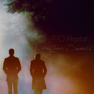 Draw Your Swords - P/O playlist