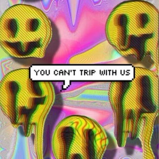 you really think you can trip with us?