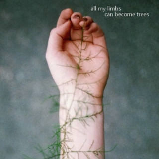 All My Limbs Can Become Trees