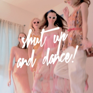 SHUT UP AND DANCE!