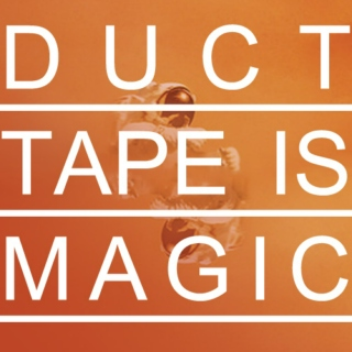 duct tape is magic