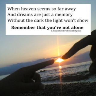 remember that you're not alone