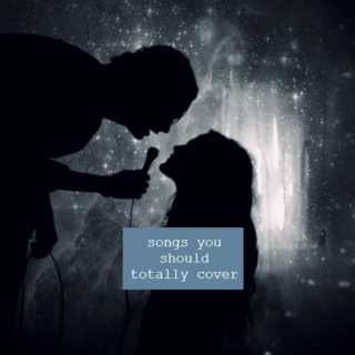 songs you should totally cover