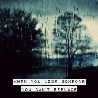 When You Lose Someone You Can't Replace