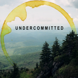 undercommitted