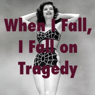 When I Fall, I Fall on Tragedy