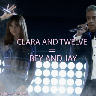 Clara and Twelve = Bey and Jay
