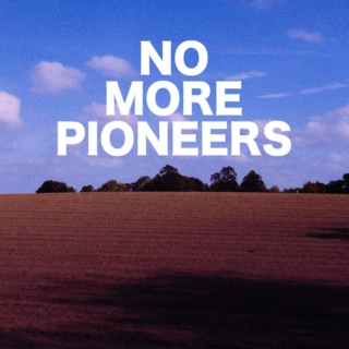 No More Pioneers