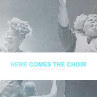 here comes the choir