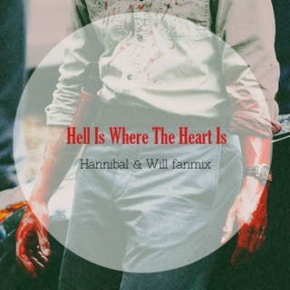 Hell Is Where the Heart Is [Will & Hannibal fanmix]