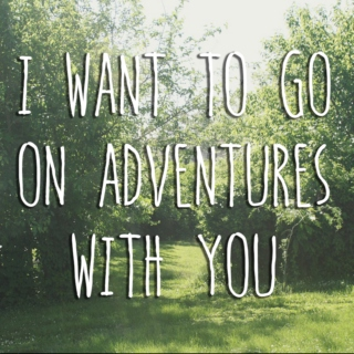 I Want To Go On Adventures With You