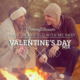 grow up and old with me baby, the valentine's day playlist