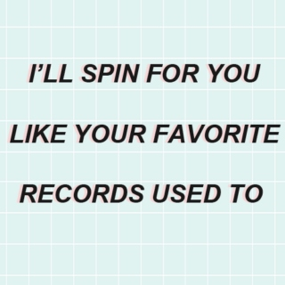 i'll spin for you like your favorite records used to
