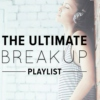 The Ultimate Breakup Playlist