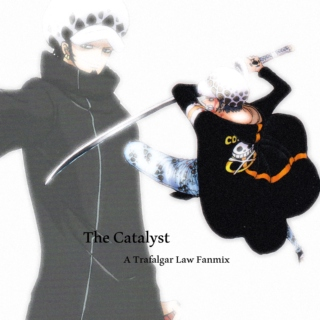 The Catalyst ~ A Trafalgar Law Fanmix