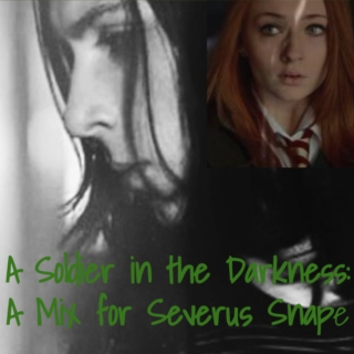 A Soldier in the Darkness: A Severus Snape Mix